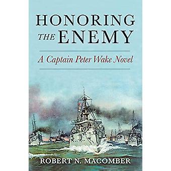Honoring the Enemy - A Captain Peter Wake Novel von Robert N. Macomber