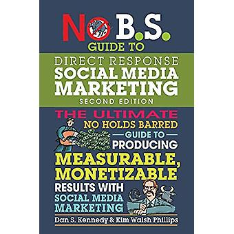 No B.S. Guide to Direct Response Social Media Marketing by Dan S. Ken