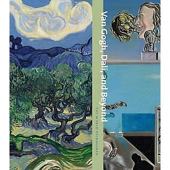 Van Gogh - Dali - and Beyond - The World Reimagined by Samantha Friedm