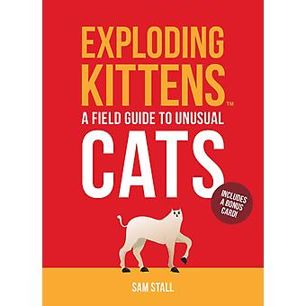 Exploding Kittens A Field Guide to Unusual Cats by LLC & Exploding KittensStall & Sam