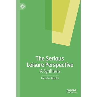 The Serious Leisure Perspective  A Synthesis by Robert A Stebbins