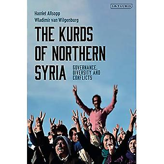 The Kurds of Northern Syria: Governance, Diversitya� and Conflicts (Kurdish Studies)