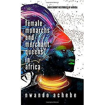 Female Monarchs and Merchant Queens in Africa (Ohio Short Histories of Africa)