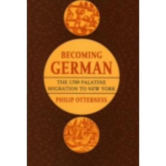 Becoming German  The 1709 Palatine Migration to New York by Philip L Otterness