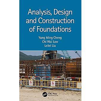 Analysis Design and Construction of Foundations by Yung Ming Hong Kong Polytechnic University ChengChi Wai Hong Kong Law