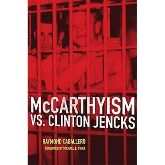 McCarthyism vs. Clinton Jencks by Raymond Caballero - 9780806163970 B