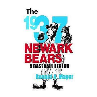 The 1937 Newark Bears - A Baseball Legend by Ronald A. Mayer - 9780813