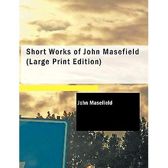 Short Works of John Masefield by John Masefield - 9781437528831 Book