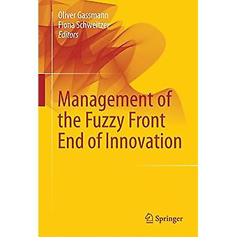 Management of the Fuzzy Front End of Innovation by Oliver Gassmann -