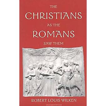 The Christians as the Romans Saw Them by Robert Louis Wilken