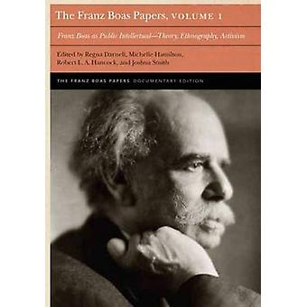 The Franz Boas Papers Volume 1 by Edited by Regna Darnell & Edited by Joshua Smith & Edited by Michelle Hamilton & Edited by Robert L A Hancock