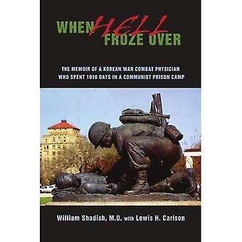 When Hell Froze Over: The Memoir of a Korean War Combat Physician Who Spent 1010 Days in a Communist Prison Camp