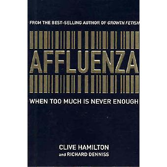 Affluenza  When too much is never enough by Clive Hamilton & Richard Denniss