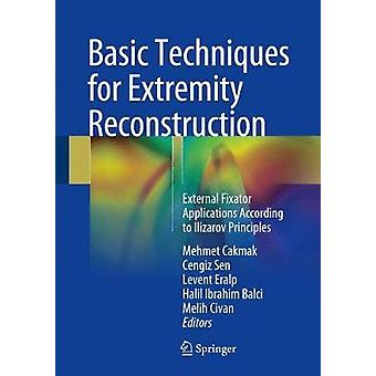 Basic Techniques for Extremity Reconstruction by Edited by Mehmet Cakmak & Edited by Cengiz Sen & Edited by Levent Eralp & Edited by Halil Ibrahim Balci & Edited by Melih Civan