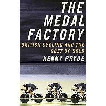 The Medal Factory British Cycling and the Cost of Gold