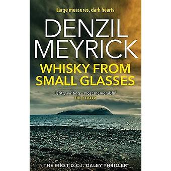 Whisky From Small Glasses A DCI Daley Thriller Book 1  Large measures dark hearts The DCI Daley Series