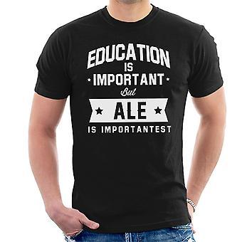 Education Is Important But Ale Is Importantest Men's T-Shirt