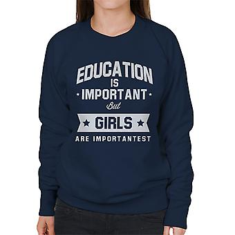 Education Is Important But Girls Are Importantest Women's Sweatshirt