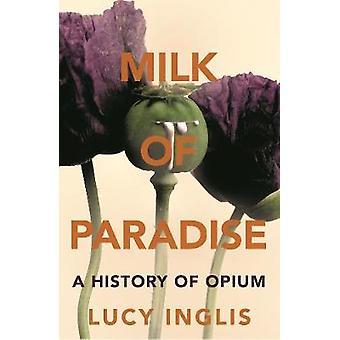 Mjölk av paradiset - en historia av Opium av mjölk av paradiset - en historia o