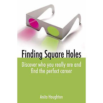 Finding Square Holes - Discover Who You Really Are and Find the Perfec