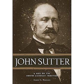 John Sutter: Ett liv på den nordamerikanska gränsen