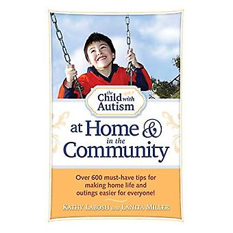 The Child with Autism at Home & in the Community: Over 600 Must-Have Tips for Making Home Life and Outings Easier for Everyone!