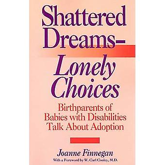 Shattered DreamsLonely Choices Birthparents of Babies with Disabilities Talk about Adoption by Finnegan & Joanne