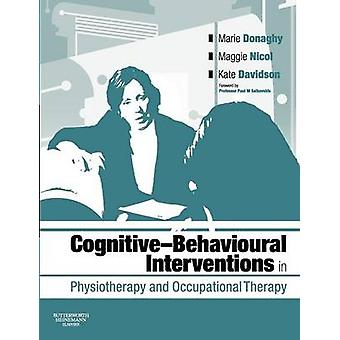 CognitiveBehavioural Interventions in Physiotherapy and Occupational Therapy by Donaghy & Marie