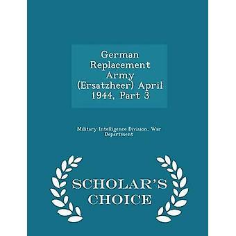 Deutsche Ersatz Armee Ersatzheeres April 1944 Teil 3 Gelehrte Wahl Edition von Military Intelligence Division & Krieg Depa