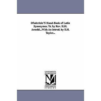 DfoderleinS HandBook of Latijnse synoniemen. Tr. Rev. H.H. Arnold... Met een introd. door S.H. Taylor... door Doederlein & Ludwig d.w.z. Johann Ludwig Ch