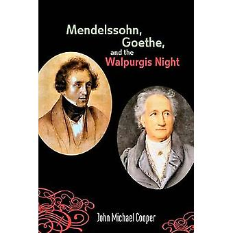 Mendelssohn Goethe and the Walpurgis Night The Heathen Muse in European Culture 17001850 by Cooper & John Michael