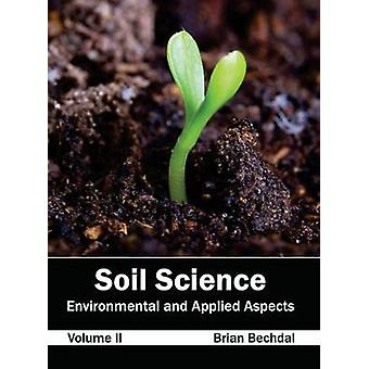 Soil Science Environmental and Applied Aspects Volume II by Bechdal & Brian
