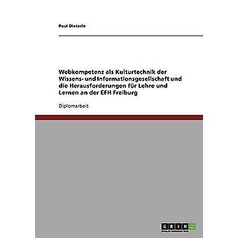 Webkompetenz als Kulturtechnik der Wissens und Informationsgesellschaft und die Herausforderungen fr Lehre und Lernen en an der EFH Freiburg af Dieterle & Paul