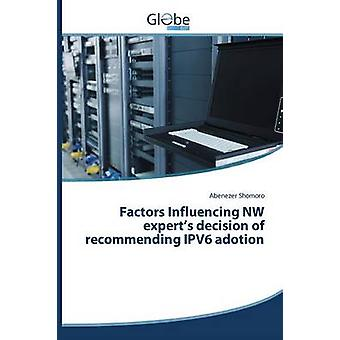 Factors Influencing NW experts decision of recommending IPV6 adotion by Shomoro Abenezer