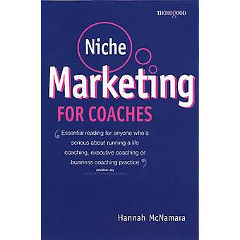 Niche Marketing for Coaches - A Practical Handbook for Building a Life