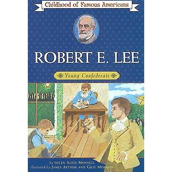Robert E. Lee - Young Confederate by Helen Albee Monsell - James Arth