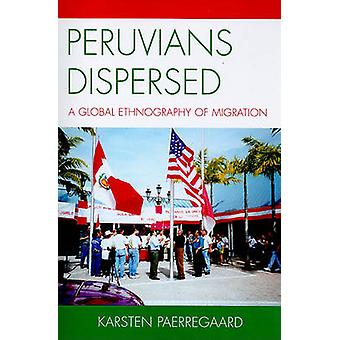 Peruvians Dispersed - A Global Ethnography of Migration by Karsten Pae