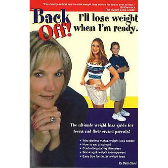 Back Off! I'll Lose Weight When I'm Ready - A Weight Loss Guide for Te