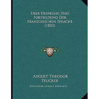 Uber Ursprung Und Fortbildung Der Franzosischen Sprache (1853) by Aug