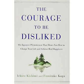The Courage to Be Disliked - The Japanese Phenomenon That Shows You Ho