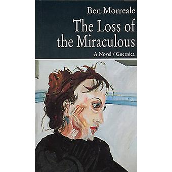 The Loss of the Miraculous by Ben Morreale - 9781550710199 Book