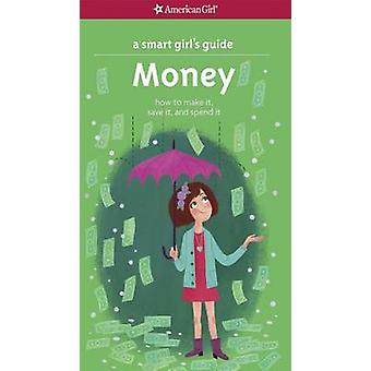 A Smart Girl's Guide - Money - How to Make It - Save It - and Spend It