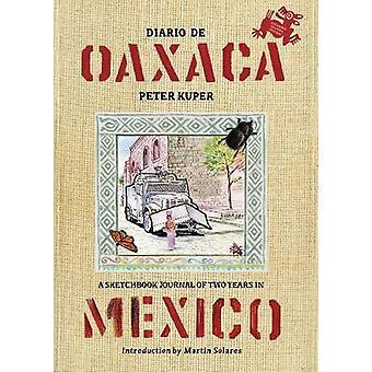 Diario De Oaxaca - A Sketchbook Journal of Two Years in Mexico by Pete