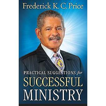 Practical Suggestions for Successful Ministry by Frederick K C Price