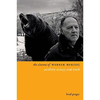 The Cinema of Werner Herzog - Aesthetic Ecstasy and Truth by Brad Prag