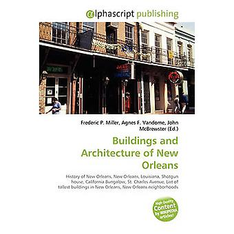 Buildings and Architecture of New Orleans by Frederic P Miller - Agne