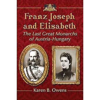 Franz Joseph and Elisabeth - The Last Great Monarchs of Austria-Hungar