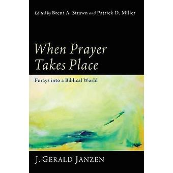 When Prayer Takes Place Forays Into a Biblical World by Janzen & J. Gerald