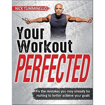 Your Workout PERFECTED by Nick Tumminello