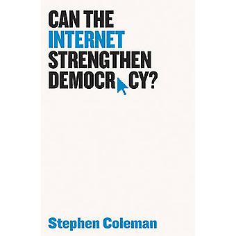 Can The Internet Strengthen Democracy by Stephen Coleman
